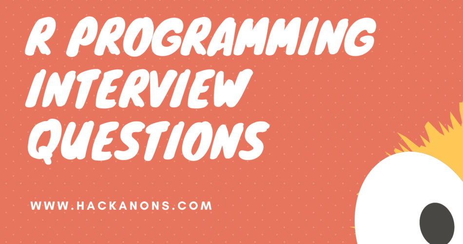 R PROGRAMMING INTERVIEW QUESTIONS