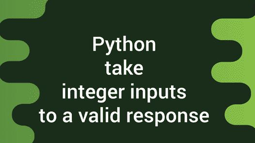 Asking the user for input until they give a valid response Python